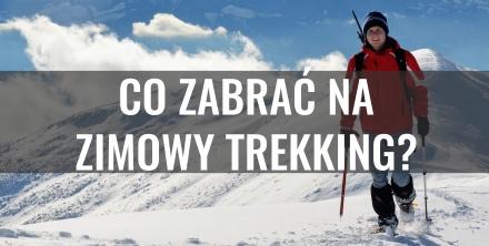 Zimowy trekking – co ze sobą zabrać?