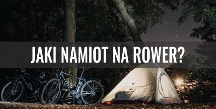 Jaki namiot wybrać na wyprawę rowerową?