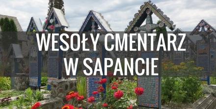 Wesoły Cmentarz w Sapancie - co warto zobaczyć w Rumunii?