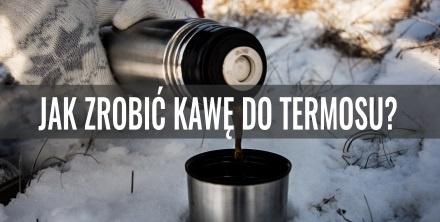 Jak zrobić kawę do termosu?
