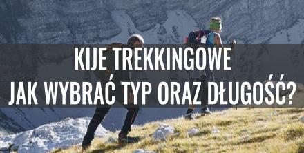 Kije trekkingowe – jak wybrać typ i długość? Poradnik