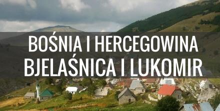 Samochodem do Bośni i Hercegowiny - Bjelasnica i Lukomir