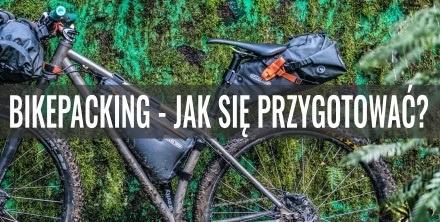 Bikepacking – jak się przygotować i o czym pamiętać? Poradnik