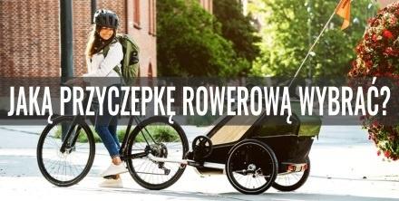 Jaką przyczepkę rowerową wybrać? Poradnik