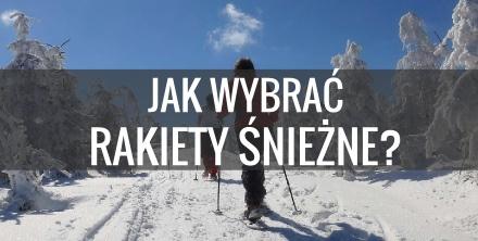 Jak dobrać rakiety śnieżne? Poradnik turystyki zimowej