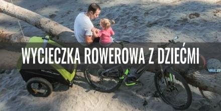 Wycieczka rowerowa z dziećmi. Jak się przygotować?