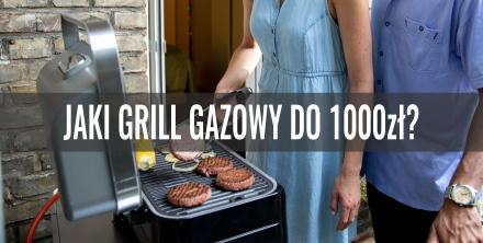 Jaki grill gazowy do 1000 zł? Przegląd oferty