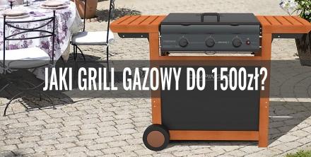 Jaki grill gazowy do 1500 zł? Przegląd oferty