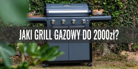Jaki grill gazowy do 2000 zł? Przegląd oferty