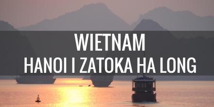 Co zobaczyć w Wietnamie - Hanoi i zatoka Ha Long