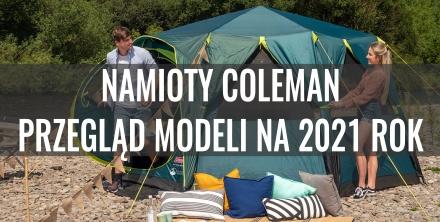 Namioty Coleman - przegląd modeli na sezon 2021