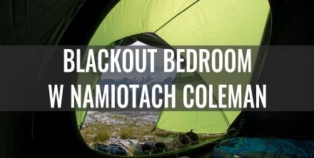 Sprawdzamy namioty z ciemną sypialnią