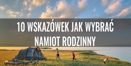 10 wskazówek dla wybierających namiot rodzinny
