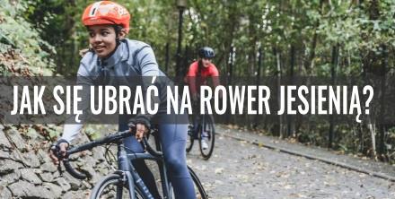 Jak się ubrać na rower jesienią?