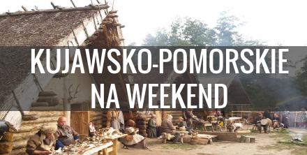Kujawsko pomorskie atrakcje - co warto zobaczyć w weekend?