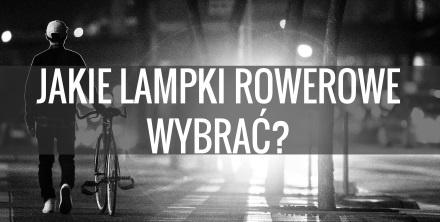 Jakie lampki rowerowe wybrać?