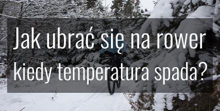 Jak ubrać się na rower jesienią i zimą, kiedy spada temperatura?