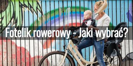 Fotelik rowerowy - Jaki wybrać?