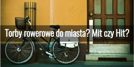 Torby rowerowe do miasta? Mit czy Hit?