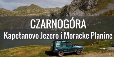 Czarnogóra samochodem – Kapetanovo Jezero i Moracke Planine
